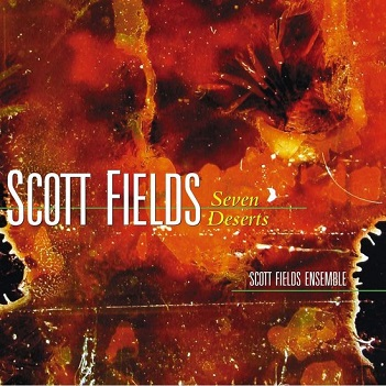 FIELDS, SCOTT -ENSEMBLE- - SEVEN DESERTS