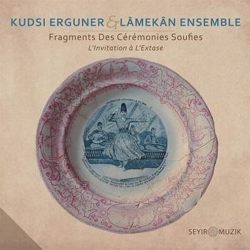 ERGUNER, KUDSI & LAMEKAN ENSEMBLE - FRAGMENTS DES CEREMONIES SOUFIES-INVITATION A L'EX