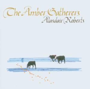 ROBERTS, ALASDAIR - AMBER GATHERERS