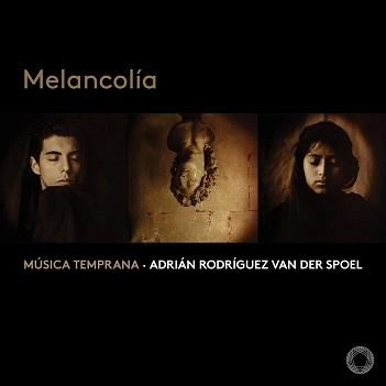 MUSICA TEMPRANA/ADRIAN RO - MELANCOLIA