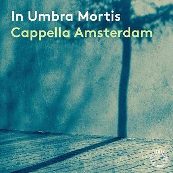 CAPPELLA AMSTERDAM / DANI - IN UMBRA MORTIS