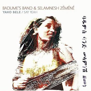 BADUME'S BAND & SELAMNESH ZEMENE - YAHO BELE / SAY YEAH