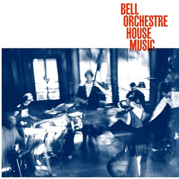 BELL ORCHESTRE - HOUSE MUSIC -DOWNLOAD-