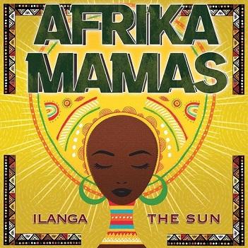 AFRIKA MAMAS - ILANGA - THE SUN