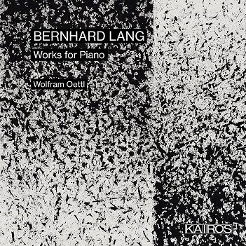 OETTI, WOLFRAM - BERNHARD LANG: WORKS FOR PIANO
